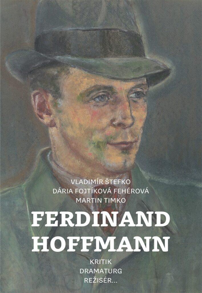 Vychádza kniha Ferdinand Hoffmann. Kritik, dramaturg, režisér…