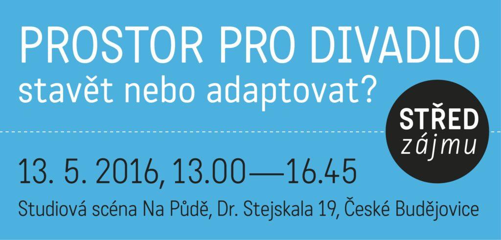 Střed zájmu: Prostor pro divadlo – stavět, nebo adaptovat? (13. 5. 2016, České Budějovice)