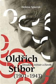 Helena Spurná: Divadelní režisér a člověk Oldřich Stibor (1901 – 1943)