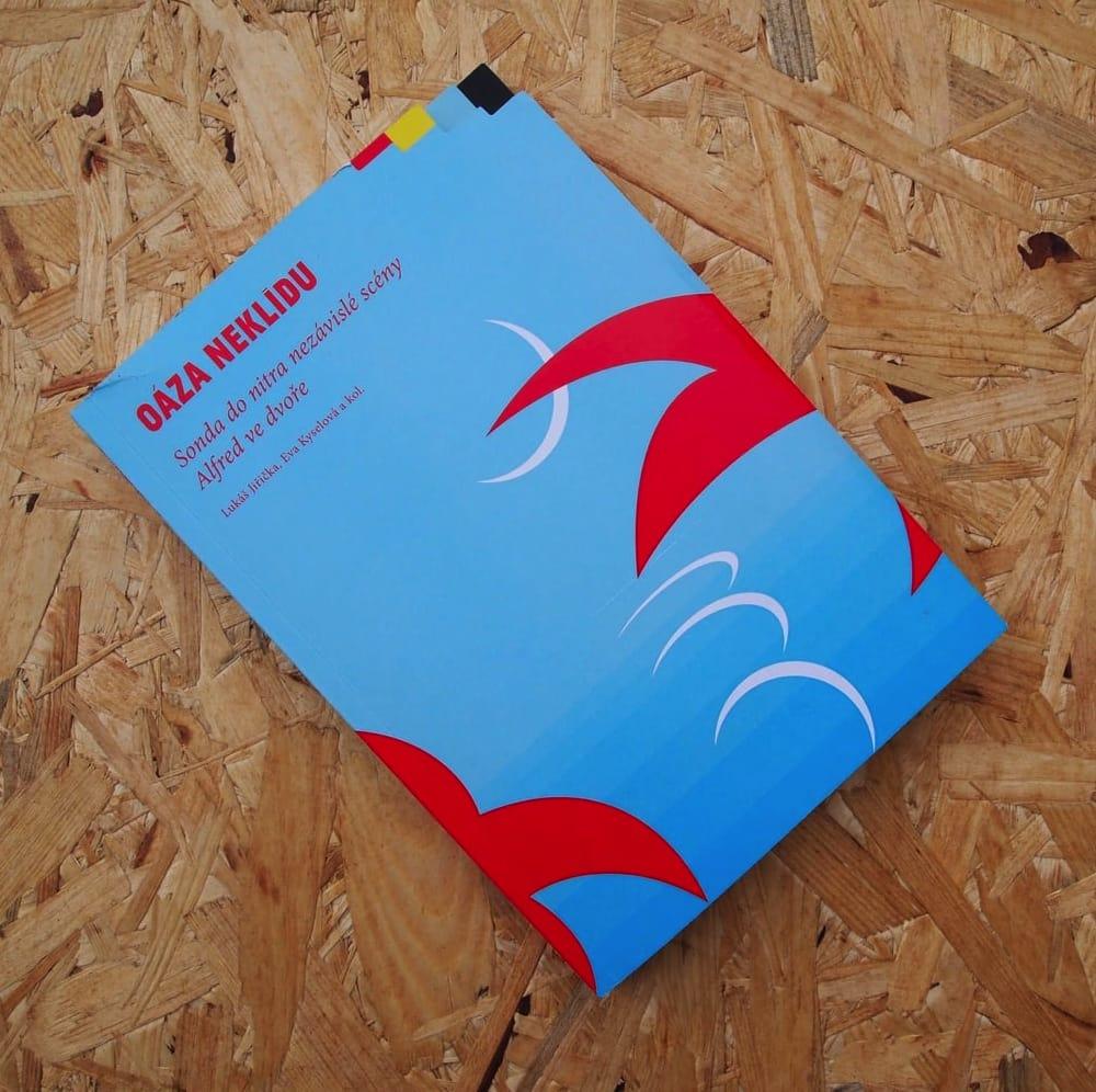 Oáza neklidu: první monografie o divadle Alfred ve dvoře
