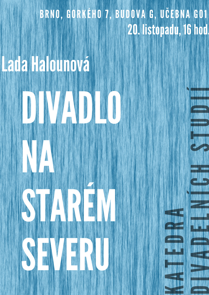 Pozvánka na přednášku Lady Halounové: Divadlo na starém severu