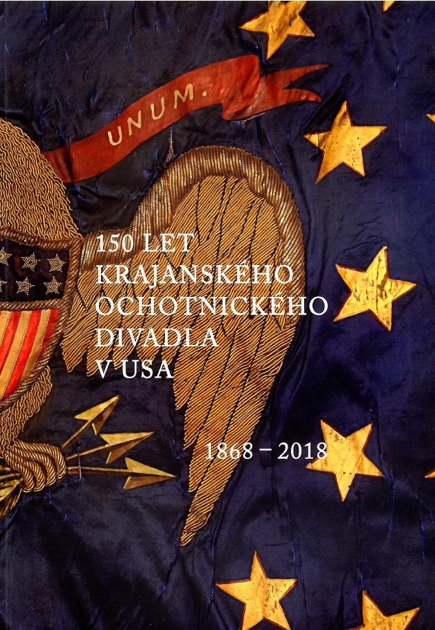 Vyšla publikace: 150 let krajanského ochotnického divadla v USA 1868-2018