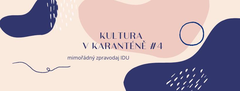 Mimořádný zpravodaj IDU: Kultura v karanténě #4