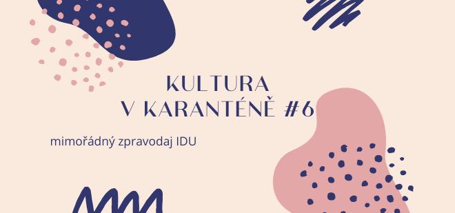 Mimořádný zpravodaj IDU: Kultura v karanténě #6