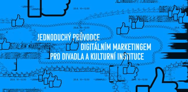 Jednoduchý průvodce digitálním marketingem pro divadla a kulturní instituce – webinář ke zhlédnutí ze záznamu