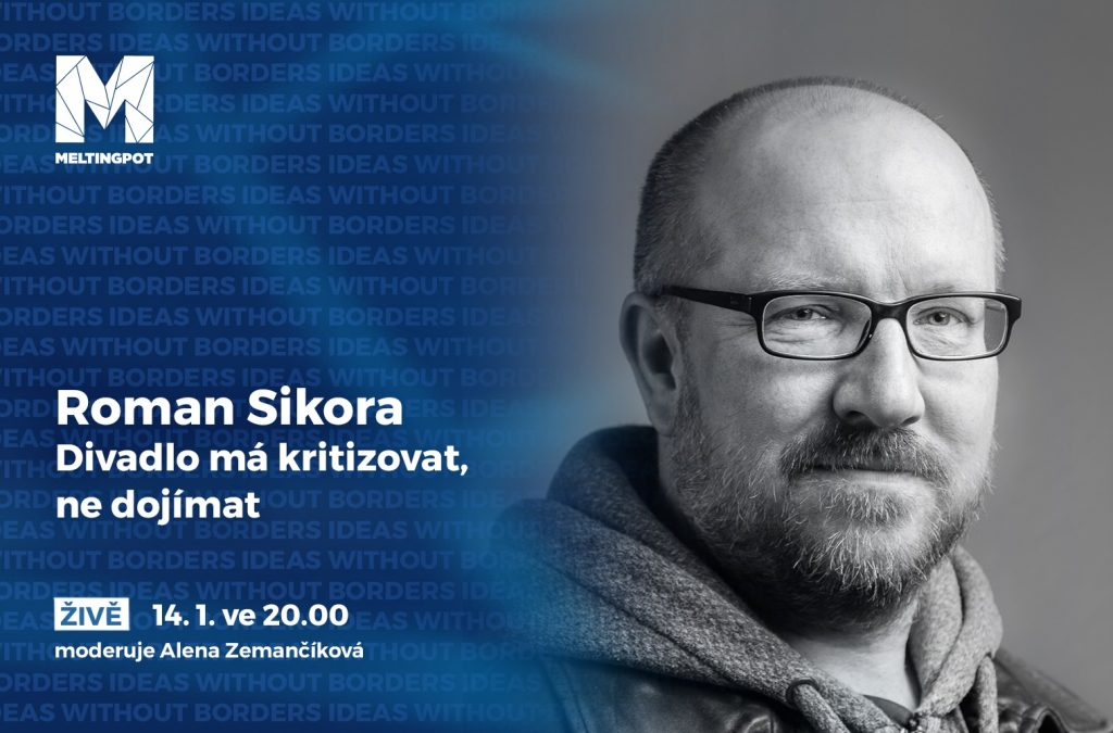 Divadlo má kritizovat, ne dojímat: rozhovor divadelní redaktorky Aleny Zemančíkové s dramatikem Romanem Sikorou