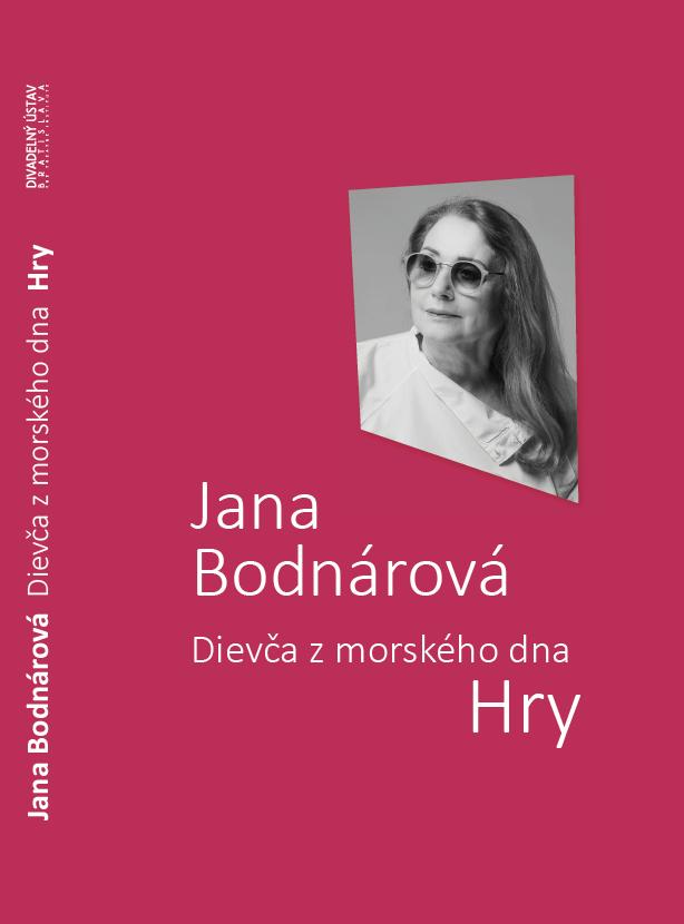 Divadelný ústav vydal zbierku divadelných hier Jany Bodnárovej pod názvom Dievča z morského dna. Hry
