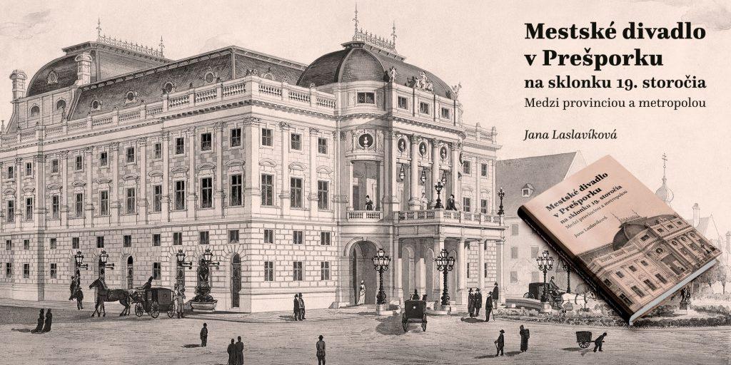 Pozvánka na přednášku: Městské divadlo vPrešporku na sklonku 19. storočia